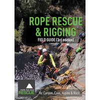 ROPE RESCUE AND RIGGING FIELD GUIDE